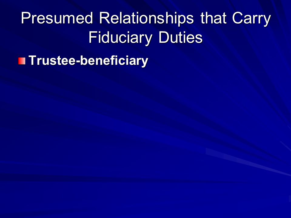 Presumed Relationships that Carry Fiduciary Duties