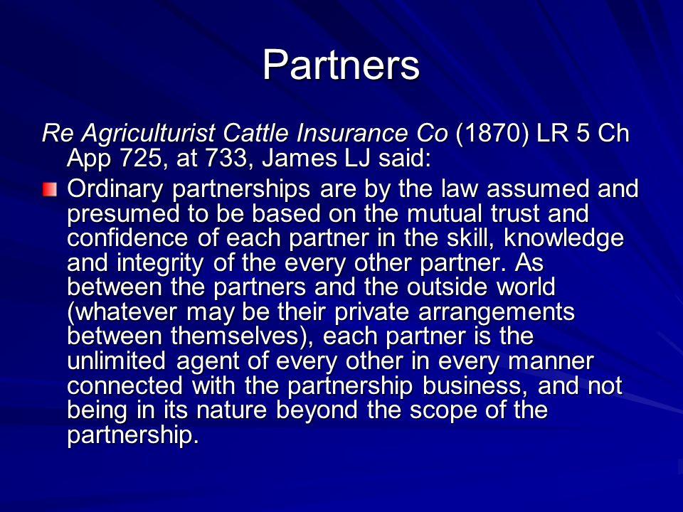 Partners Re Agriculturist Cattle Insurance Co (1870) LR 5 Ch App 725, at 733, James LJ said: