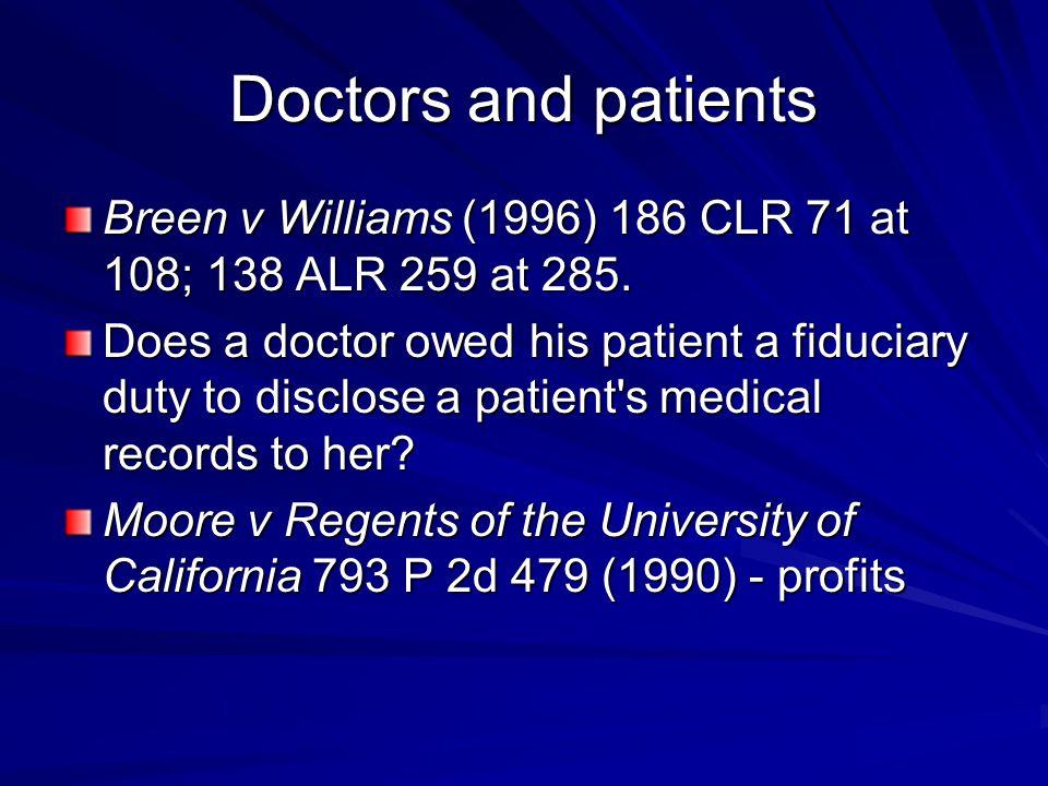 Doctors and patients Breen v Williams (1996) 186 CLR 71 at 108; 138 ALR 259 at 285.