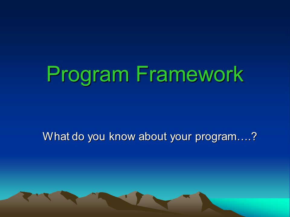 What do you know about your program….