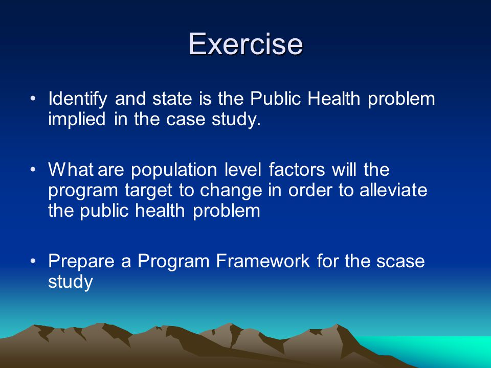 Exercise Identify and state is the Public Health problem implied in the case study.