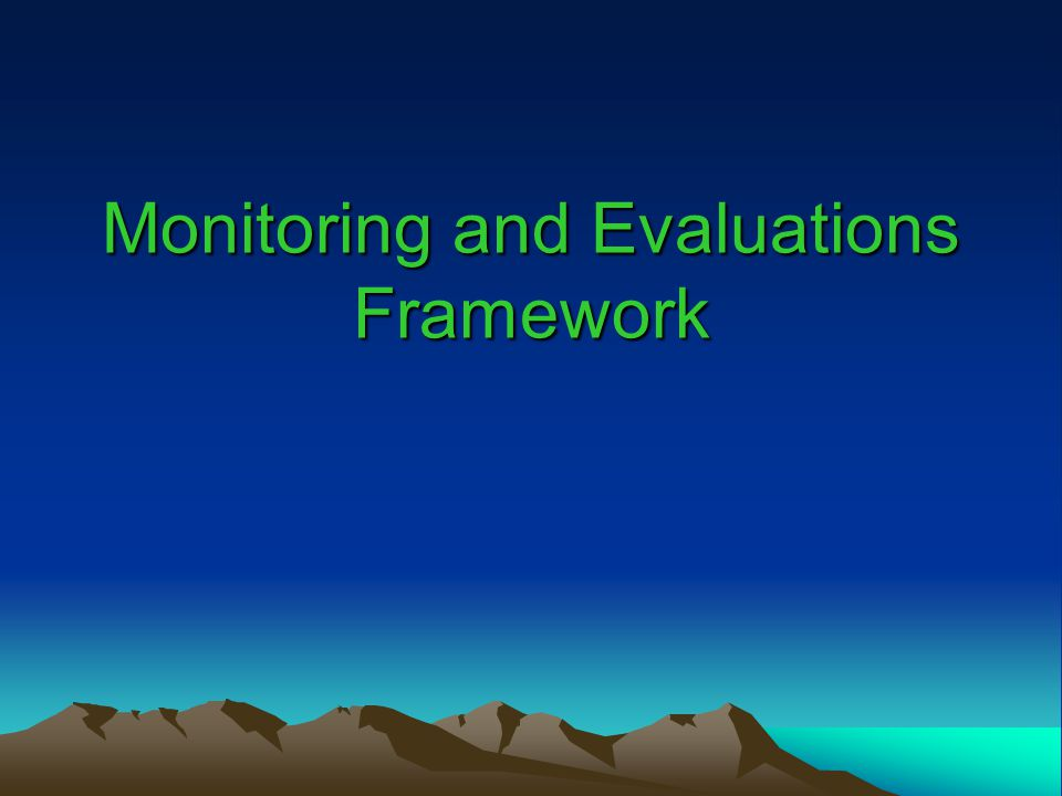 Monitoring and Evaluations Framework