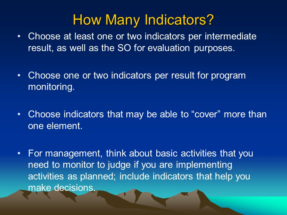 How Many Indicators Choose at least one or two indicators per intermediate result, as well as the SO for evaluation purposes.