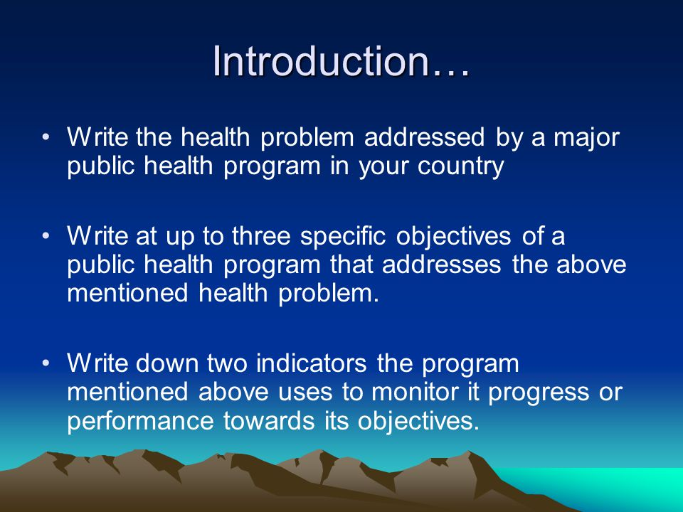 Introduction… Write the health problem addressed by a major public health program in your country.