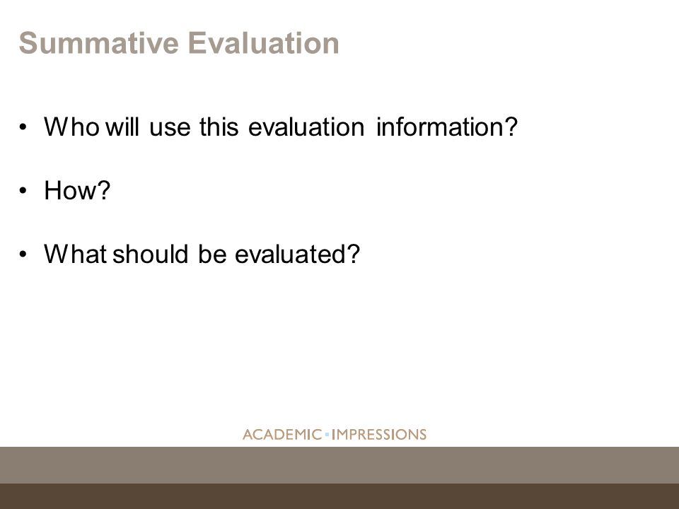 Summative Evaluation Who will use this evaluation information How