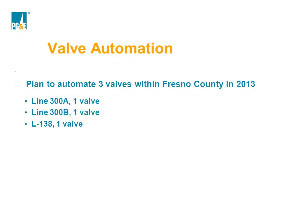 Valve Automation Plan to automate 3 valves within Fresno County in 2013. Line 300A, 1 valve. Line 300B, 1 valve.