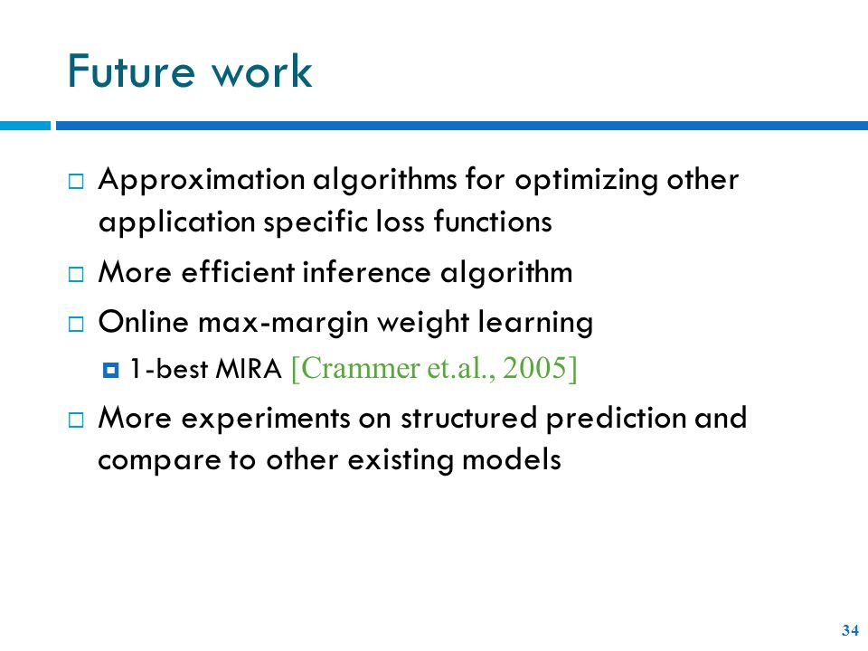 Future work Approximation algorithms for optimizing other application specific loss functions. More efficient inference algorithm.