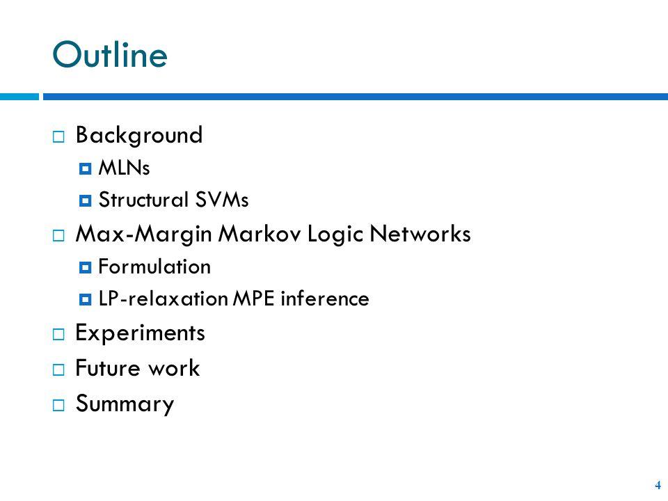 Outline Background Max-Margin Markov Logic Networks Experiments