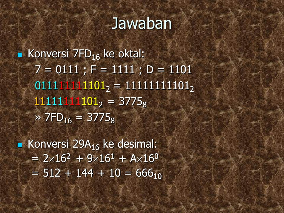 Jawaban Konversi 7FD16 ke oktal: 7 = 0111 ; F = 1111 ; D = 1101
