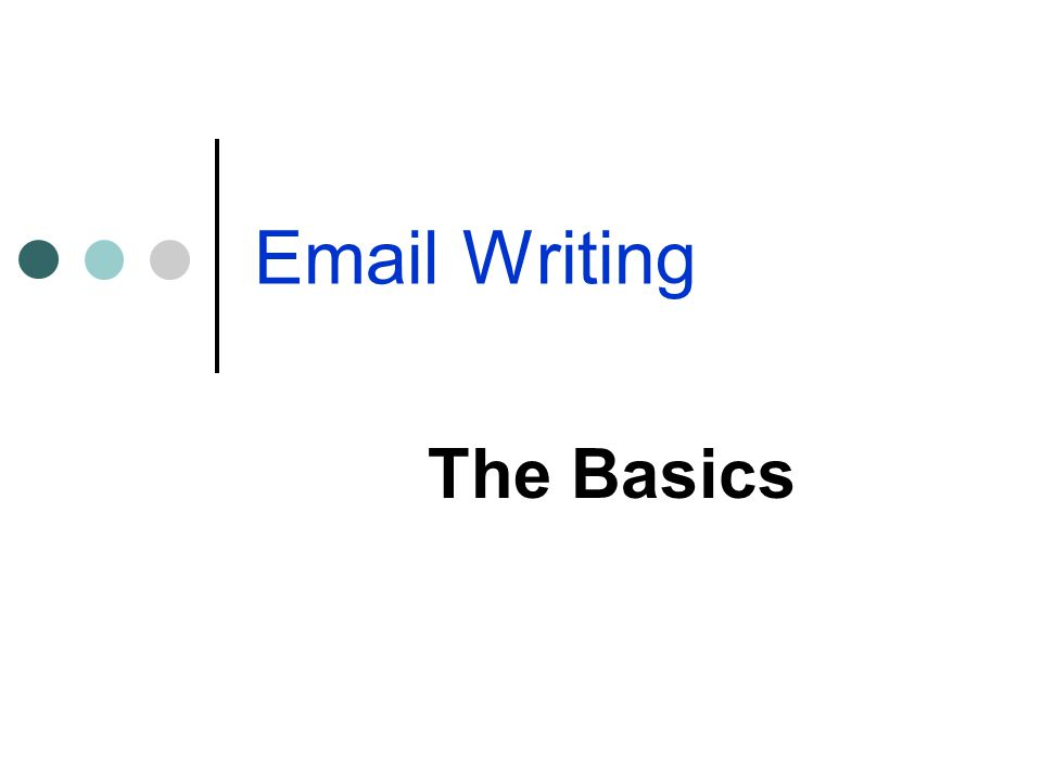 Email Writing The Basics