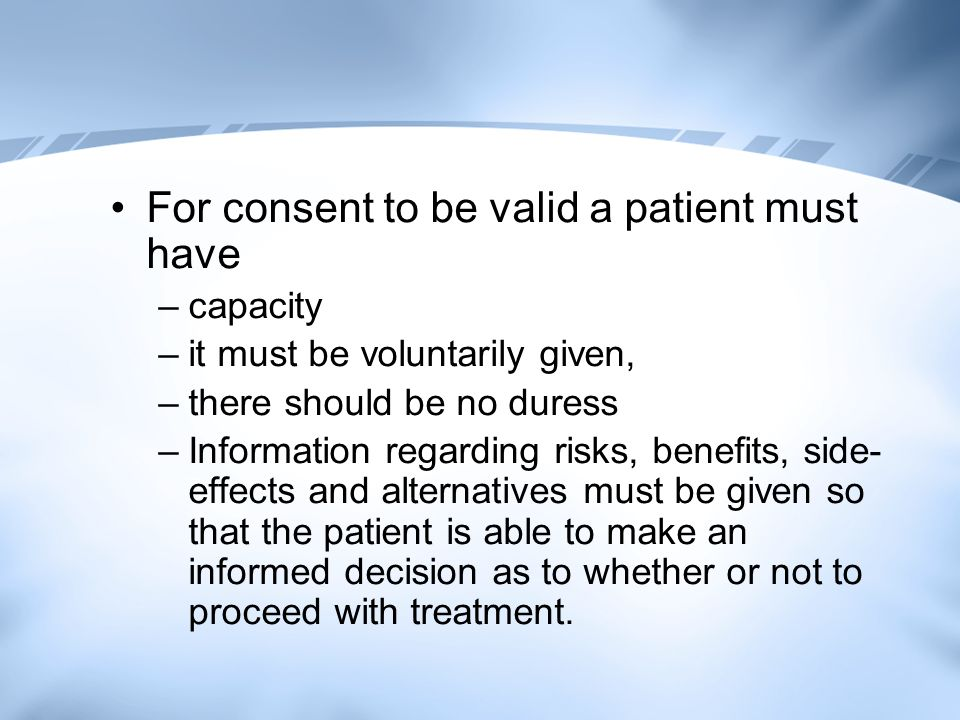 For consent to be valid a patient must have