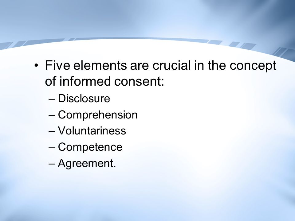 Five elements are crucial in the concept of informed consent: