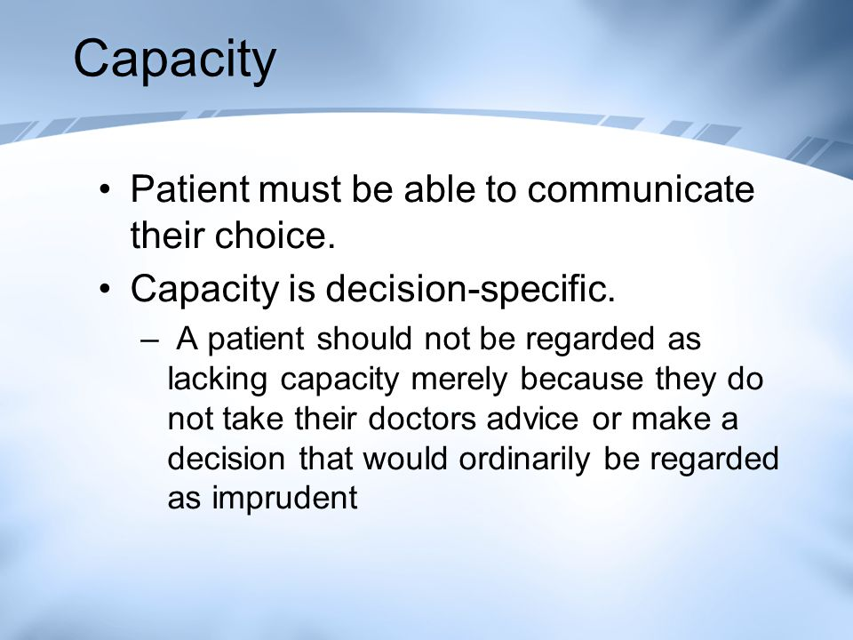 Capacity Patient must be able to communicate their choice.