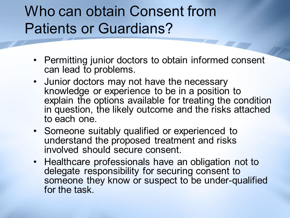 Who can obtain Consent from Patients or Guardians