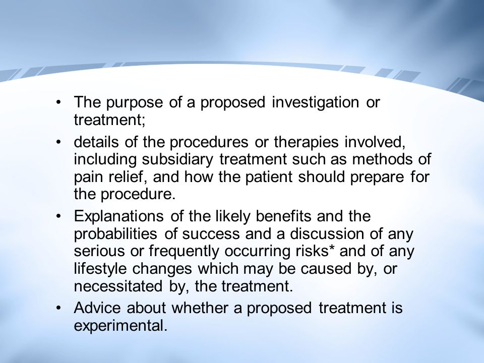 The purpose of a proposed investigation or treatment;