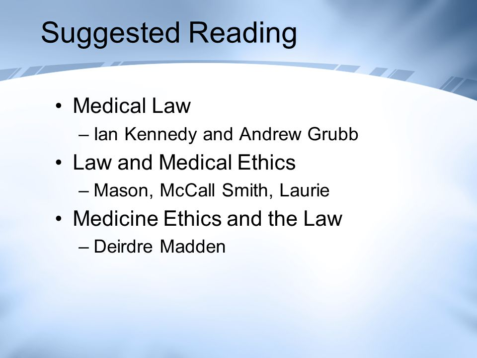 Suggested Reading Medical Law Law and Medical Ethics