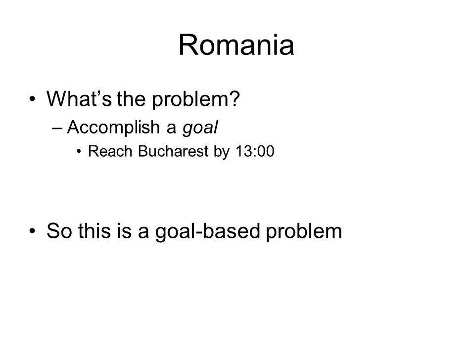 Romania What's the problem So this is a goal-based problem