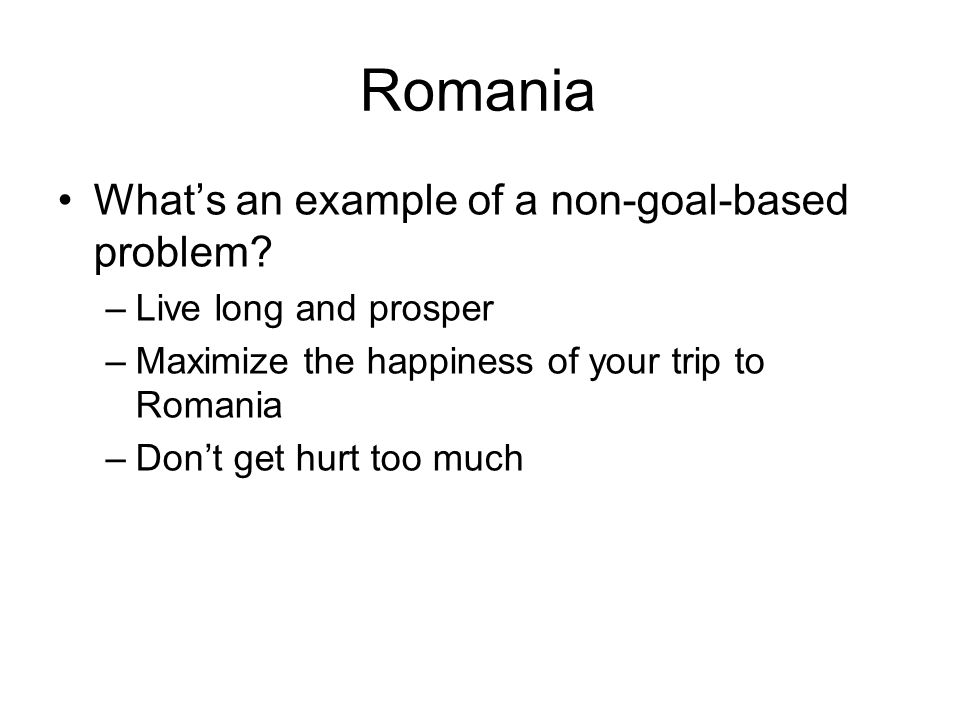 Romania What's an example of a non-goal-based problem