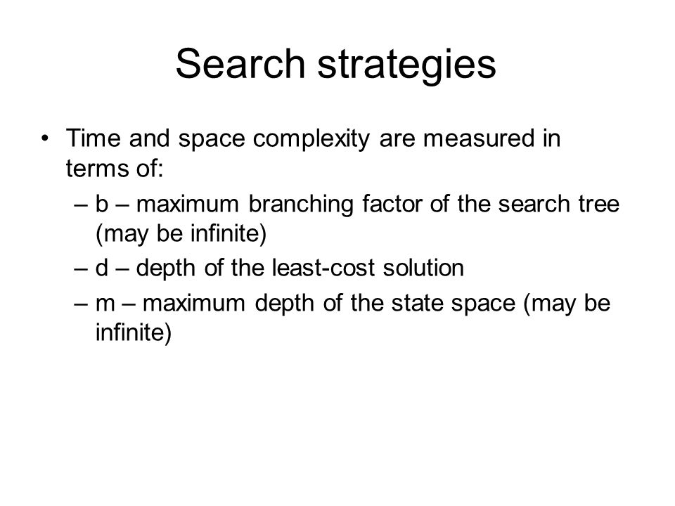 Search strategies Time and space complexity are measured in terms of: