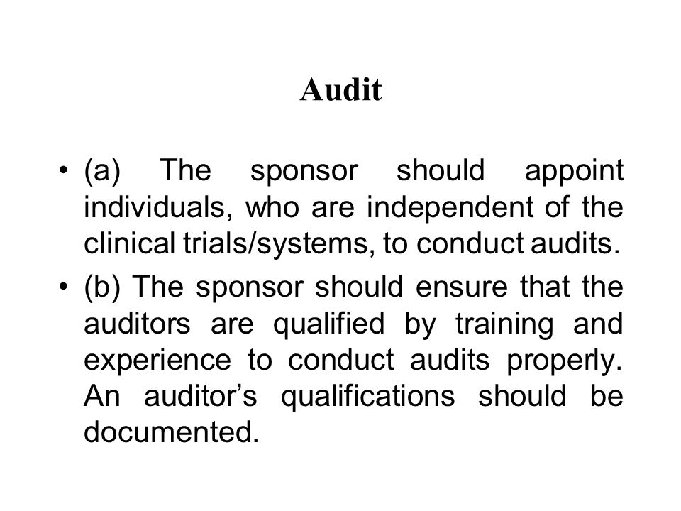 Audit (a) The sponsor should appoint individuals, who are independent of the clinical trials/systems, to conduct audits.
