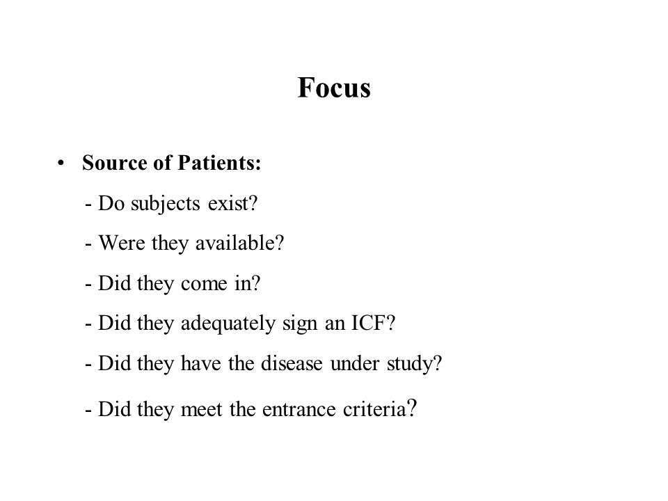 Focus Source of Patients: - Do subjects exist - Were they available