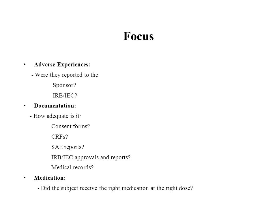 Focus Adverse Experiences: - Were they reported to the: Sponsor