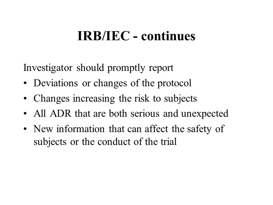 IRB/IEC - continues Investigator should promptly report