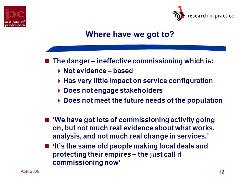 Where have we got to The danger – ineffective commissioning which is: