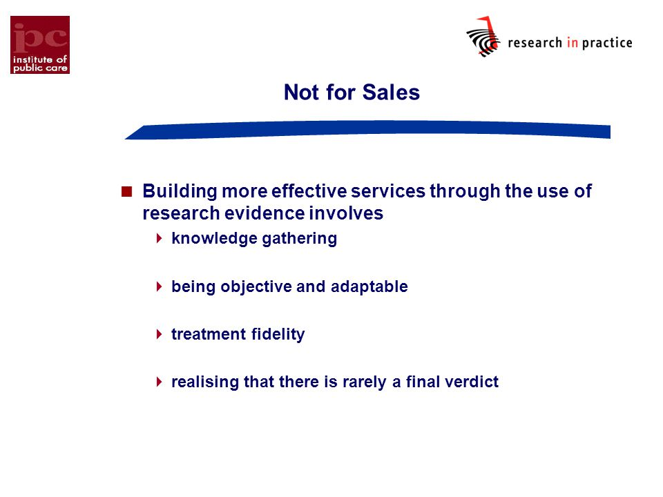 Not for Sales Building more effective services through the use of research evidence involves. knowledge gathering.