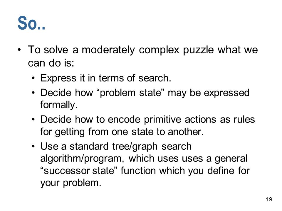 So.. To solve a moderately complex puzzle what we can do is: