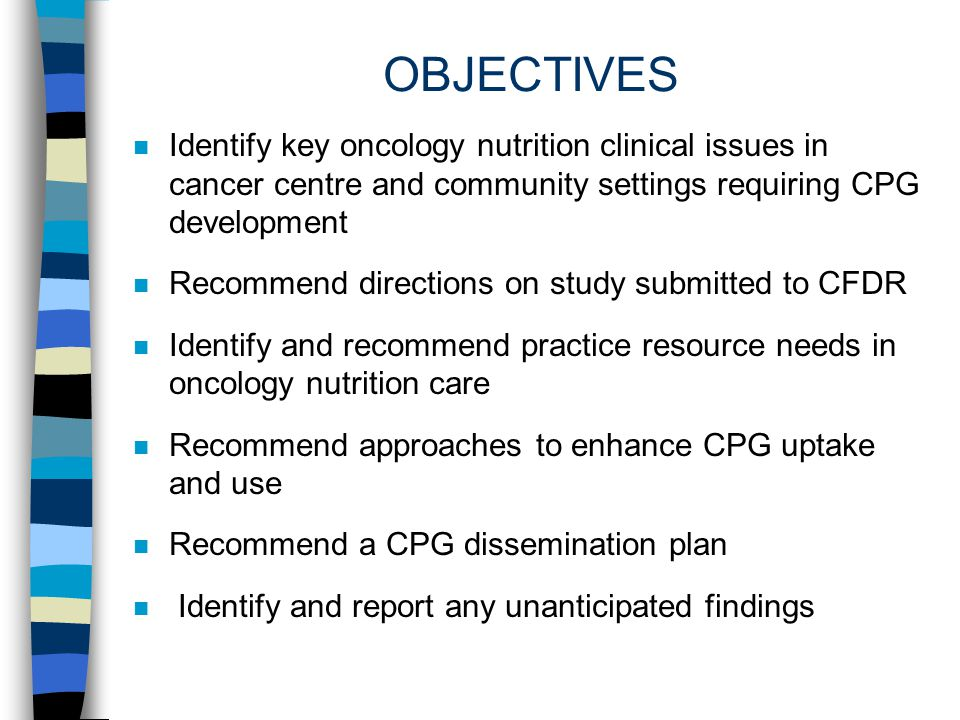 OBJECTIVES Identify key oncology nutrition clinical issues in cancer centre and community settings requiring CPG development.