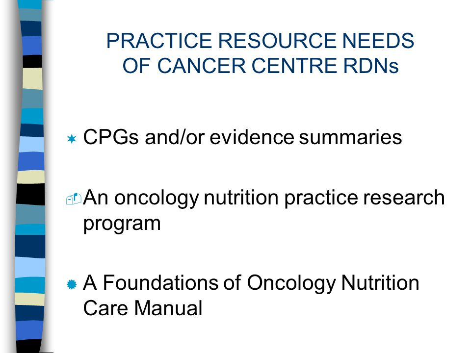 PRACTICE RESOURCE NEEDS OF CANCER CENTRE RDNs