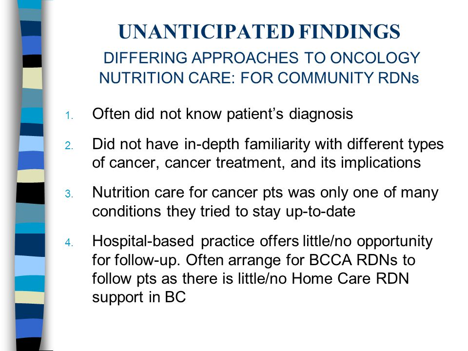UNANTICIPATED FINDINGS DIFFERING APPROACHES TO ONCOLOGY NUTRITION CARE: FOR COMMUNITY RDNs