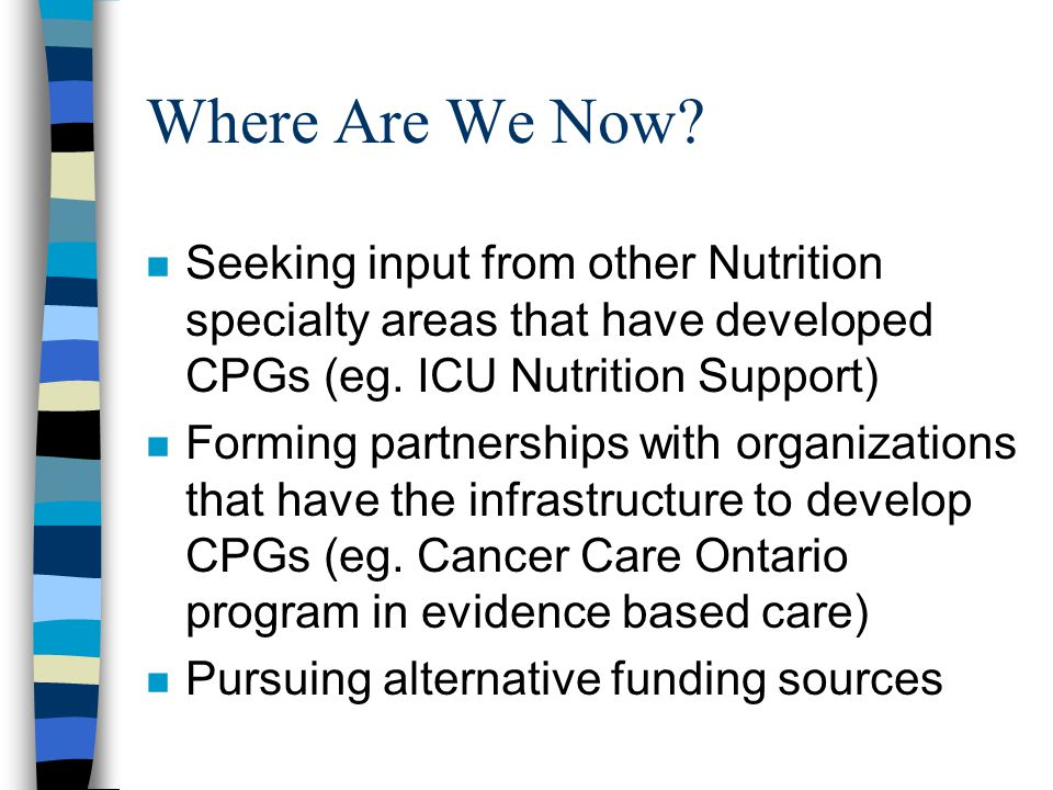 Where Are We Now Seeking input from other Nutrition specialty areas that have developed CPGs (eg. ICU Nutrition Support)