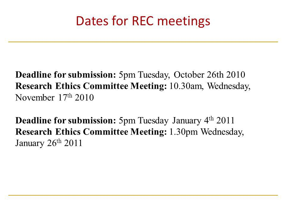 Dates for REC meetings Deadline for submission: 5pm Tuesday, October 26th 2010