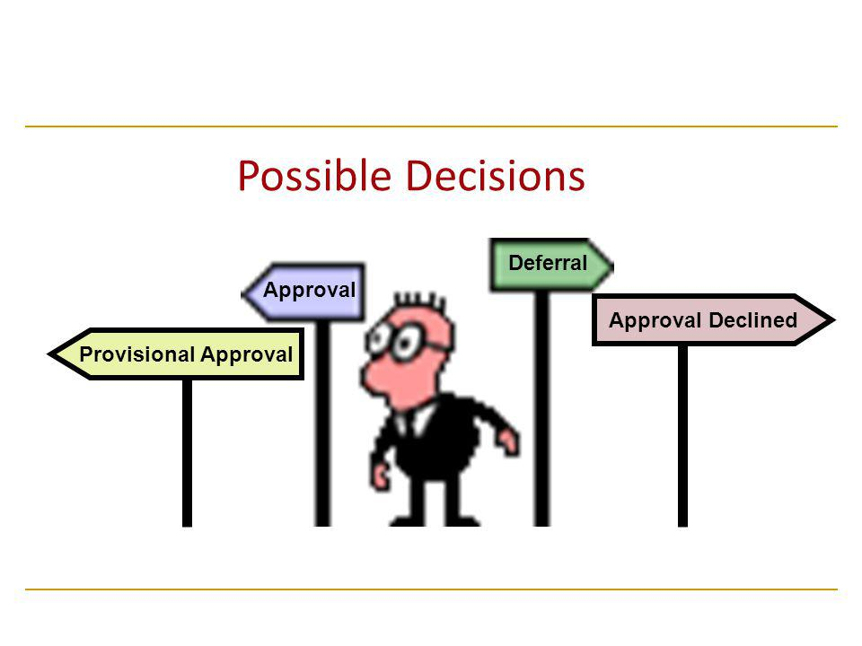 Possible Decisions Deferral Approval Approval Declined