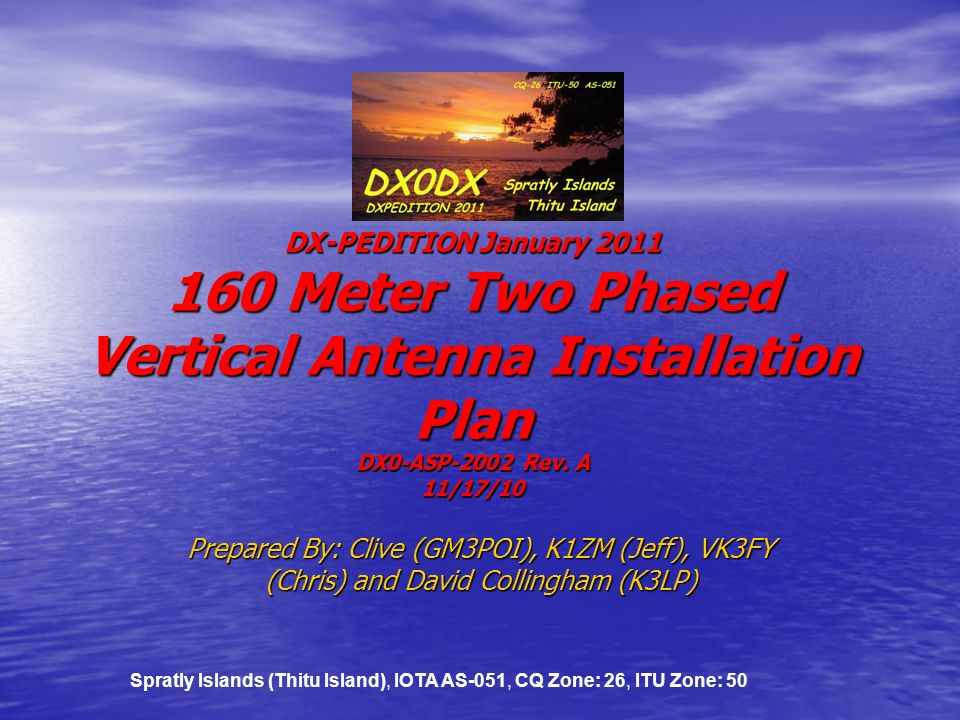 DX0DX DX-PEDITION January 2011 160 Meter Two Phased Vertical Antenna Installation Plan DX0-ASP-2002 Rev. A 11/17/10