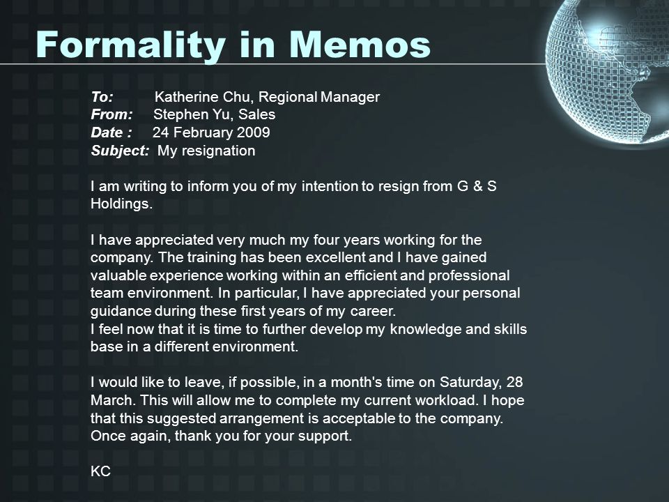 Formality in Memos To: Katherine Chu, Regional Manager From: Stephen Yu, Sales Date : 24 February 2009 Subject: My resignation.