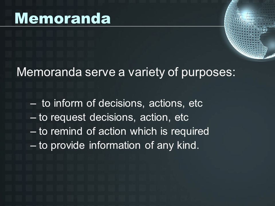 Memoranda Memoranda serve a variety of purposes: