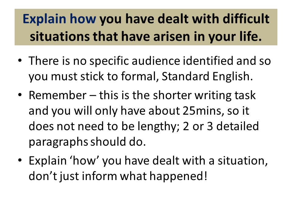 Explain how you have dealt with difficult situations that have arisen in your life.
