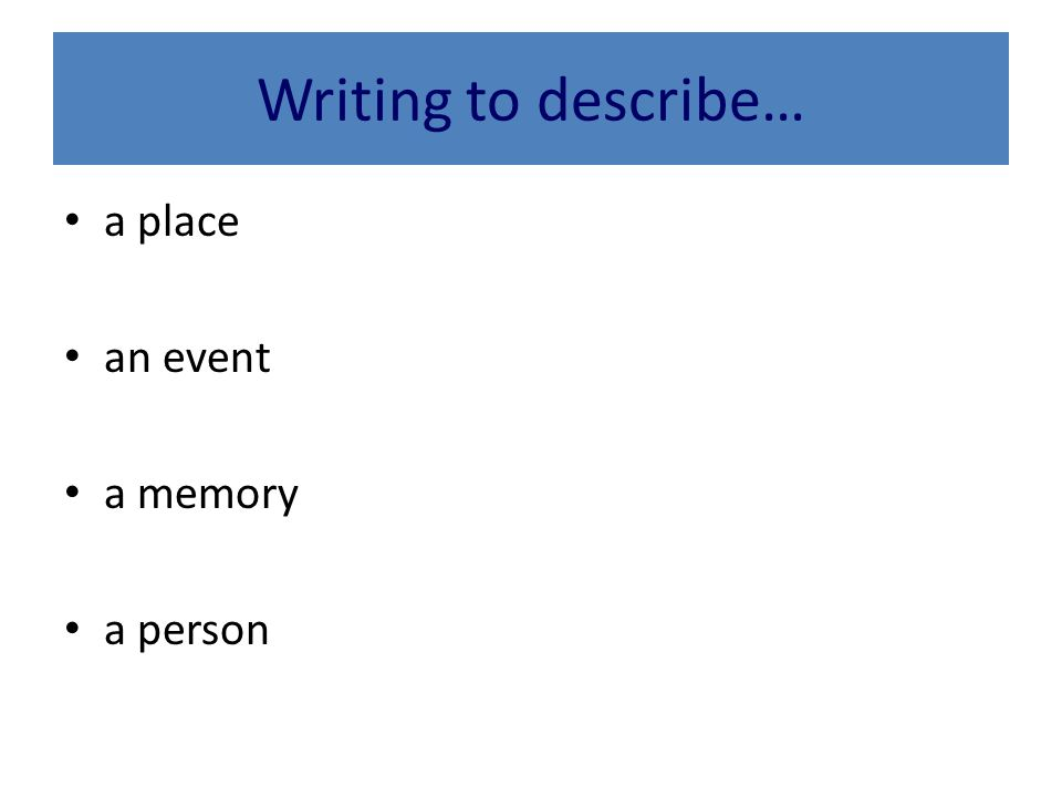 Writing to describe… a place an event a memory a person