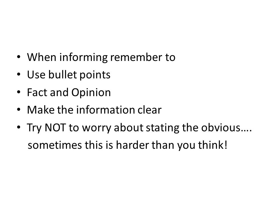 When informing remember to