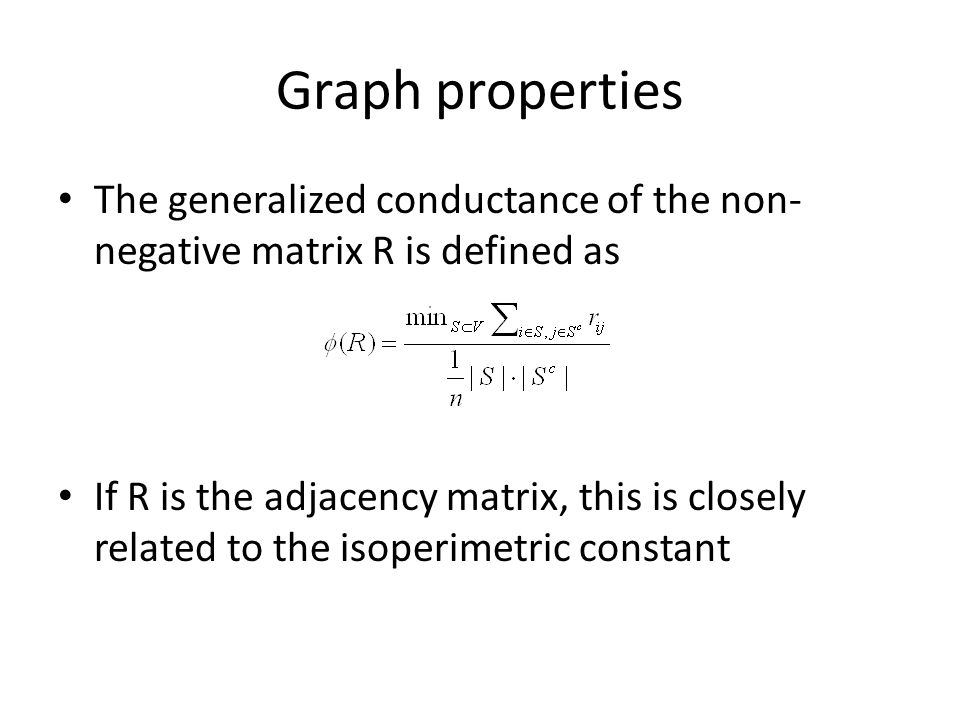 Graph properties The generalized conductance of the non-negative matrix R is defined as.