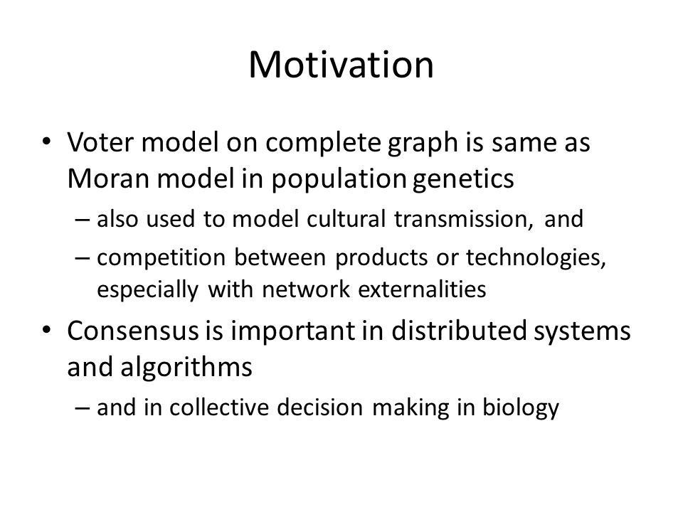 Motivation Voter model on complete graph is same as Moran model in population genetics. also used to model cultural transmission, and.