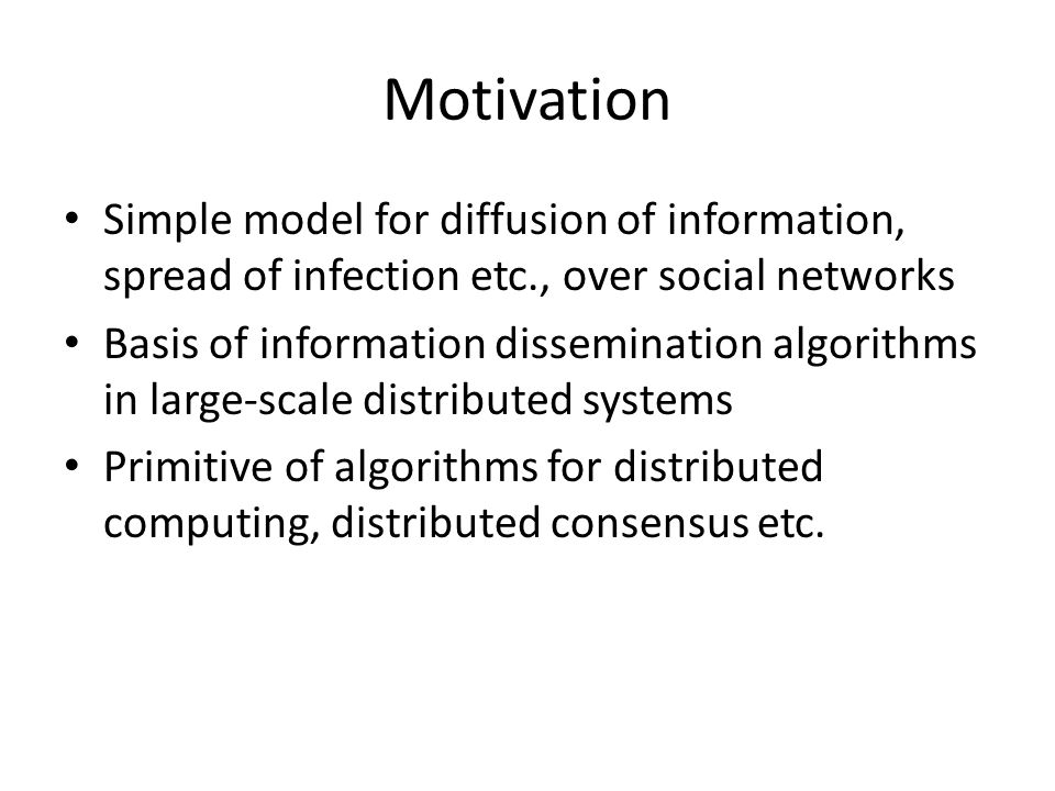 Motivation Simple model for diffusion of information, spread of infection etc., over social networks.