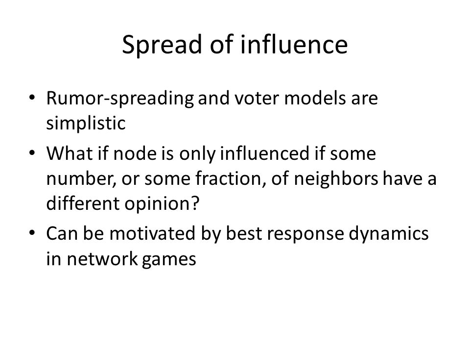Spread of influence Rumor-spreading and voter models are simplistic