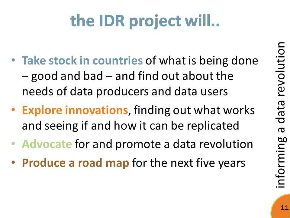 the IDR project will.. Take stock in countries of what is being done – good and bad – and find out about the needs of data producers and data users.