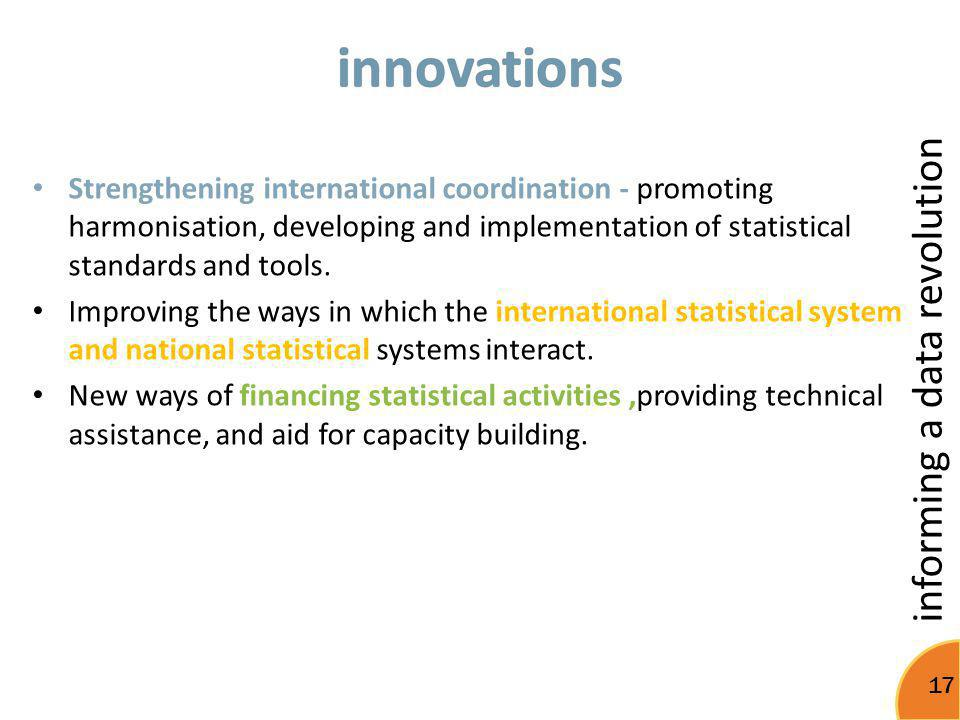 innovations Strengthening international coordination - promoting harmonisation, developing and implementation of statistical standards and tools.