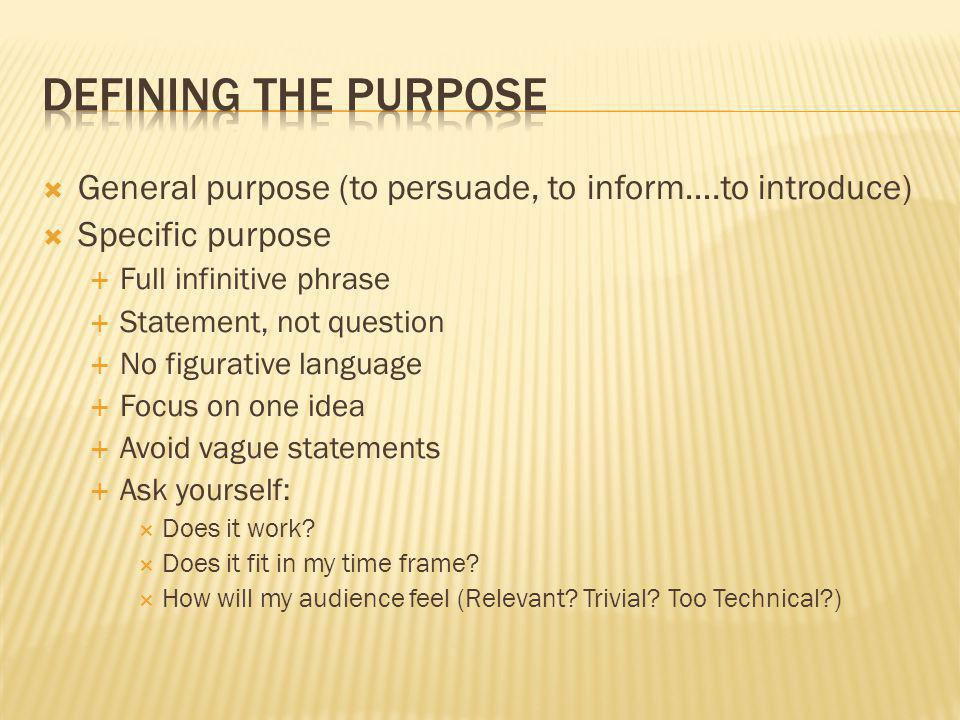 Defining the purpose General purpose (to persuade, to inform….to introduce) Specific purpose. Full infinitive phrase.
