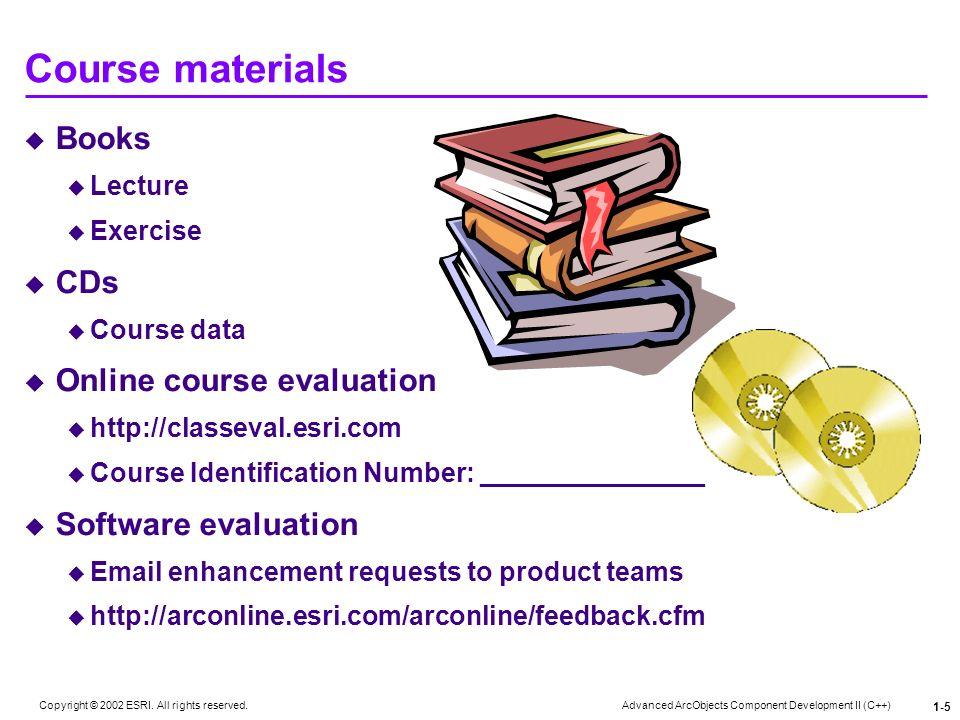 Course materials Books CDs Online course evaluation
